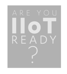 Are you IIoT Ready?